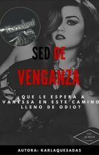 Sed De Venganza (Editando) by KarlaQuesada5