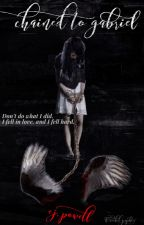 """""""Chained to Gabriel (RoughDraft) (Copyrighted) by BloodyRoseThorns"""