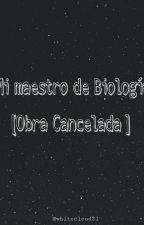 Mi Maestro De Biología. [cancelada] by Alia0703