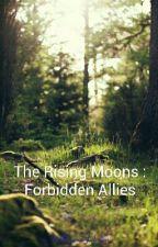 The Rising Moons : Forbidden Allies (New Plot) by RhiannonofAvalon