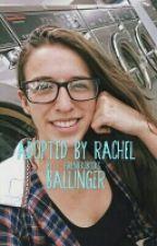 Adopted By Rachel Ballinger (ON HIATUS) by Girlneedsbooks