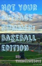 Not Your Average Summer: Baseball Edition by themllwsboys
