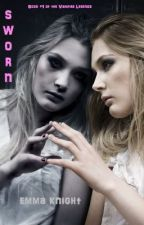 SWORN (Book #1 of the Vampire Legends) by EmmaKnightAuthor