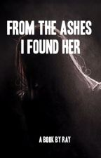 From the Ashes I found Her (Lesbian Stories) by Rayray1027