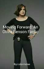 Moving Forward: An Olivia Benson Fanfic by colormelee