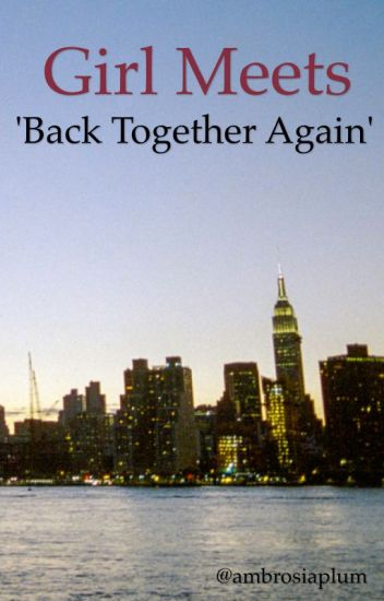 Girl Meets 'back together again'