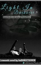 Light In Darkness #Wattys2016 {Second book in the series of Eternal Love} by SalDIRECTIONER