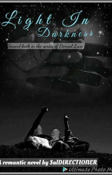 Light In Darkness #Wattys2016 {Second book in the series of Eternal Love}