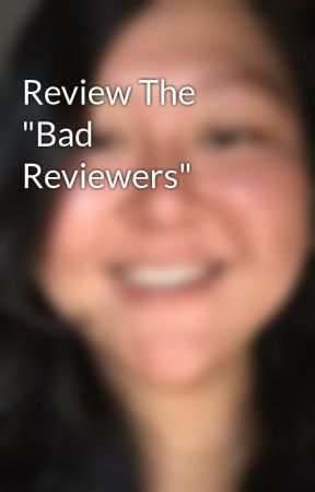 "Review The ""Bad Reviewers"" by RadicalEzz"