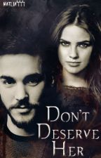Don't Deserve Her | Kai Parker by natlia444