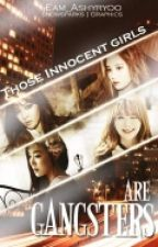Those Innocent Girls are Gangsters (ON HOLD) by Samochiii