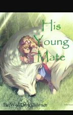 His Young Mate #Wattys2016 by WolfGirlofSilence