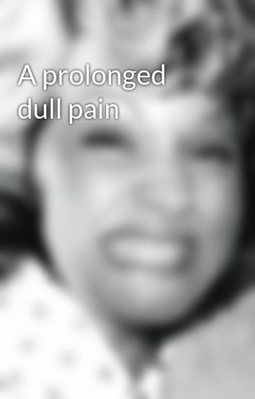 A prolonged dull pain by KrustyBucket