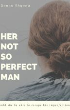 Not So Perfect Man by Sneha_Pallavi