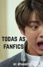TODAS AS FANFICS  by targgtxe