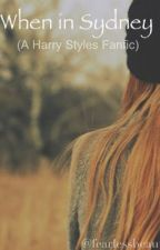 When In Sydney (A Harry Styles Fanfic) by fearlessbeautyxo