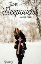Just Sleepovers by writingsaved_me