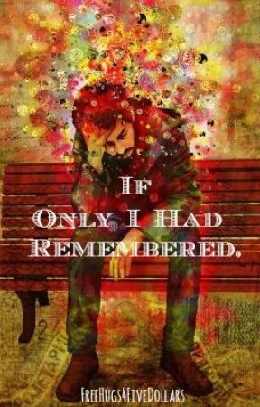 If Only I Had Remembered. by FreeHugs4FiveDollars