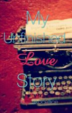 My Unfinished Love Story by akocellice