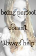 Being Perfect Doesn't Always Help by OliviaEder