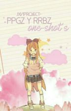 One-Shot's Ppgz Y Rrbz by JxviProject-