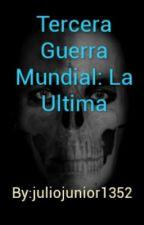Tercera Guerra Mundial: La Ultima by juliojunior1352