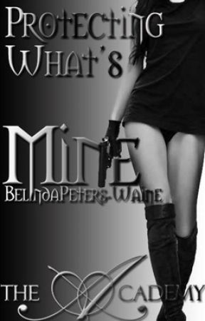 Protecting What's Mine(Complete) by BelindaPeters-Waine