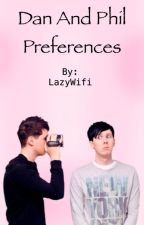 Dan and Phil preferences  by LazyWifi