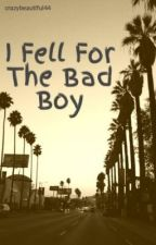 I Fell For The Bad Boy (Short Story) by crazybeautiful44
