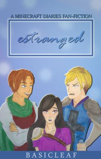 ESTRANGED: A Minecraft Diaries Fan-Fiction