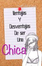 Ventajas y Desventajas de ser una Chica by nati_rojas01