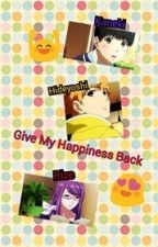 Give My Happiness Back ( Tokyo Ghoul Romance Version ) by LookAtThisKid