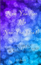 Now You See Me, Now You Don't by ElleSmurfitt