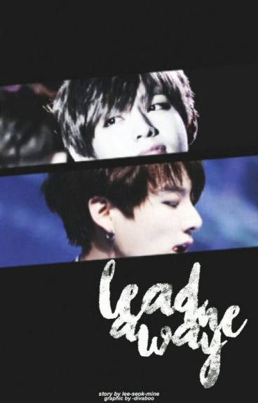 lead me away // taekook ( completed )