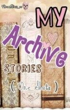 My Archive Stories ( One Shots ) by FloralRoss_xx