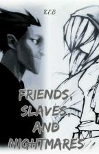 Friends, Slaves, and Nightmares by KateyBlack3