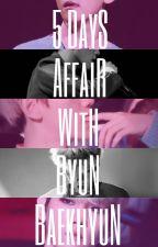 5 Days Affair With Byun Baekhyun [On-Hold] by Taeramisu