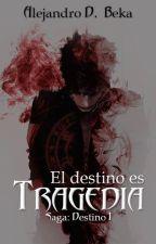 El destino es tragedia by AlejandroBeka