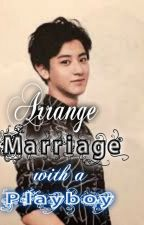 arrange marriage with a playboy by Bestfriend94