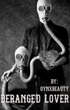 Deranged Lover - Short Story by OynxBeauty