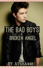 The Bad Boys Broken Angel {ON HOLD} by aysha448