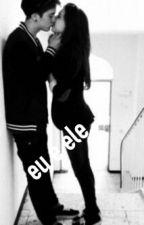 Eu E Ele... by gabbyh___elle