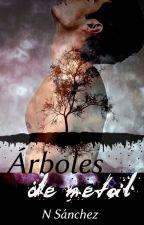 Árboles de metal (#wattys2017) by NSanchez0000