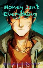 Money Isn't Everything by BooksAreMyReality18