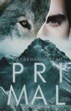 Primal   #Wattys2018 by MaybeManhattan