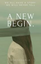 A New Begin. by xThisGuurlx
