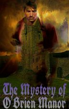 The Mystery of O'Brien Manor by _Becca_Lynn__