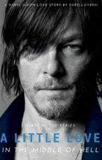 A Little Love In The Middle Of Hell ~A Daryl Dixon Love Story~ by DarylLover51