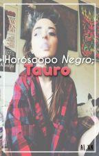 Horóscopo NEGRO: Tauro. ♉︎ by Prxncxss___
