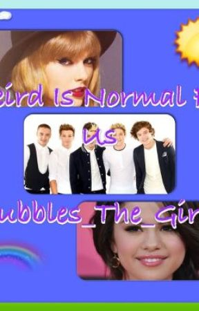 Weird Is Normal.For Us at Least.(A One Direction Fan-Fic) by XBubbles_The_Girl_x